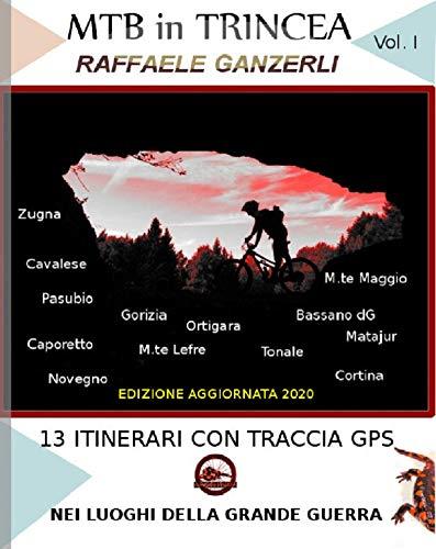 MTB in trincea - VOL I (ed. aggiornata 2020): 13 itinerari sul fronte italoaustriaco dal Passo del Tonale a Caporetto