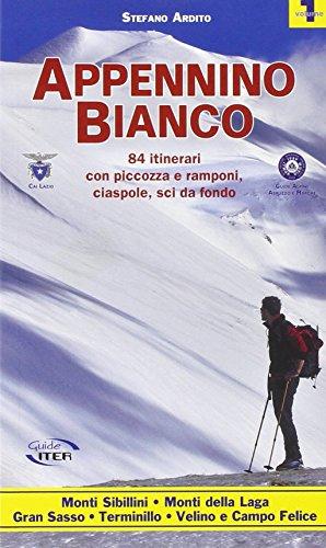 Appennino bianco. 84 itinerari con piccozza e ramponi, ciaspole, sci da fondo (Vol. 1)