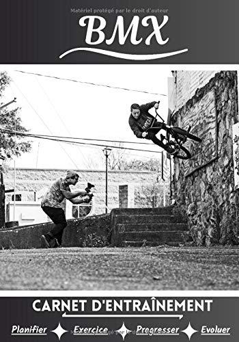 BMX Carnet d'entraînement: Cahier d'exercice pour progresser   Sport et passion pour le BMX   Livre pour enfant ou adulte   Entraînement et apprentissage, cahier de sport  